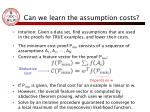 can we learn the assumption costs
