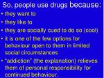 so people use drugs because
