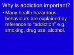 why is addiction important
