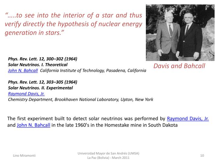 """""""…..to see into the interior of a star and thus verify directly the hypothesis of nuclear energy generation in stars."""""""