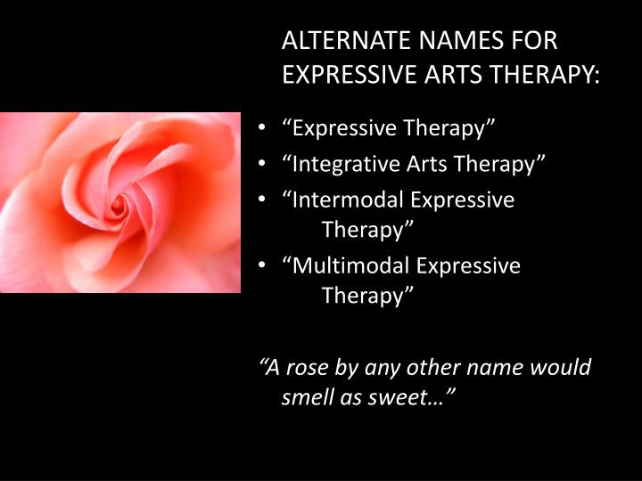 ALTERNATE NAMES FOR EXPRESSIVE ARTS THERAPY: