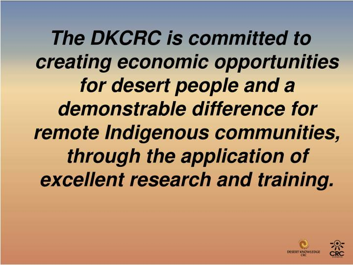 The DKCRC is committed to creating economic opportunities for desert people and a demonstrable diffe...