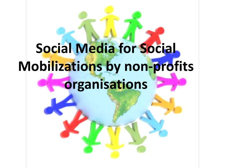 the benefits and usefulness of social media for a non profit organization Social media for non-profits: how non-profit organizations can easily use social media to promote their cause at little or no cost.