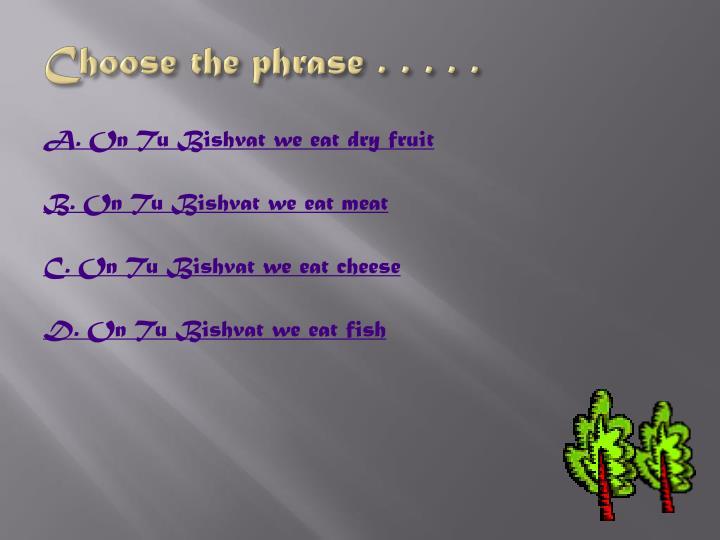 Choose the phrase . . . . .