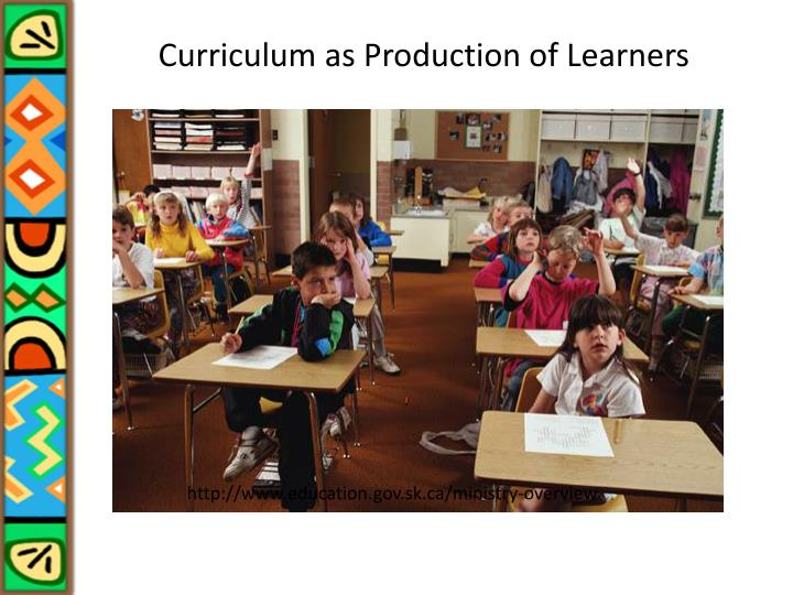 Curriculum as Production of Learners