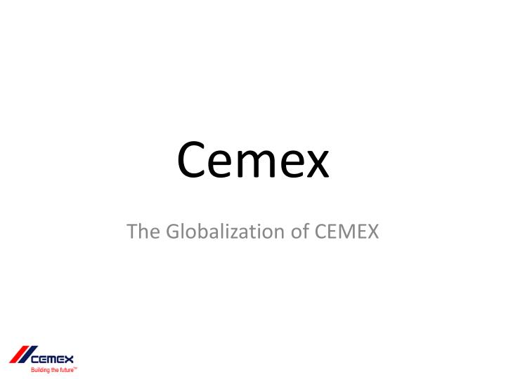 cemex globalization the cemex way
