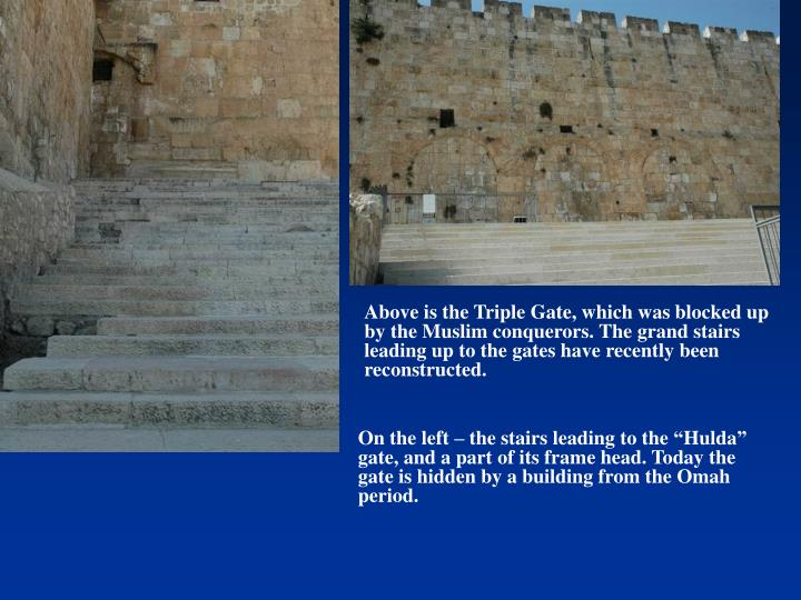 Above is the Triple Gate, which was blocked up by the Muslim conquerors. The grand stairs leading up to the gates have recently been reconstructed.