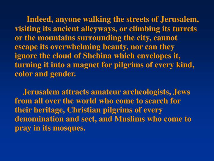 Indeed, anyone walking the streets of Jerusalem, visiting its ancient alleyways, or climbing its tur...