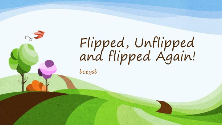 flipped unflipped and flipped again n.