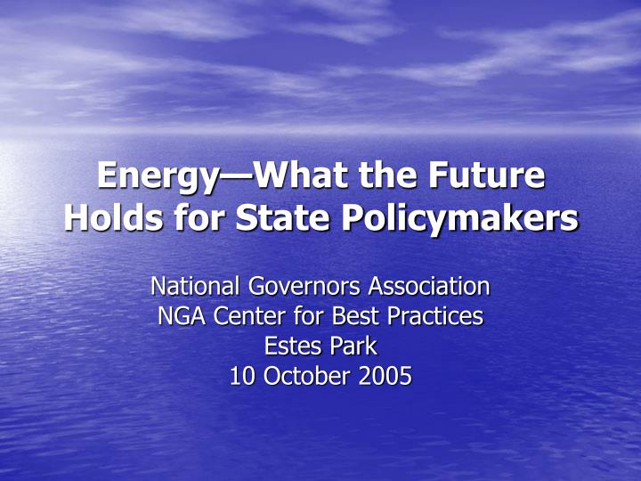 Energy—What the Future Holds for State Policymakers