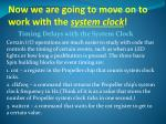 now we are going to move on to work with the system clock