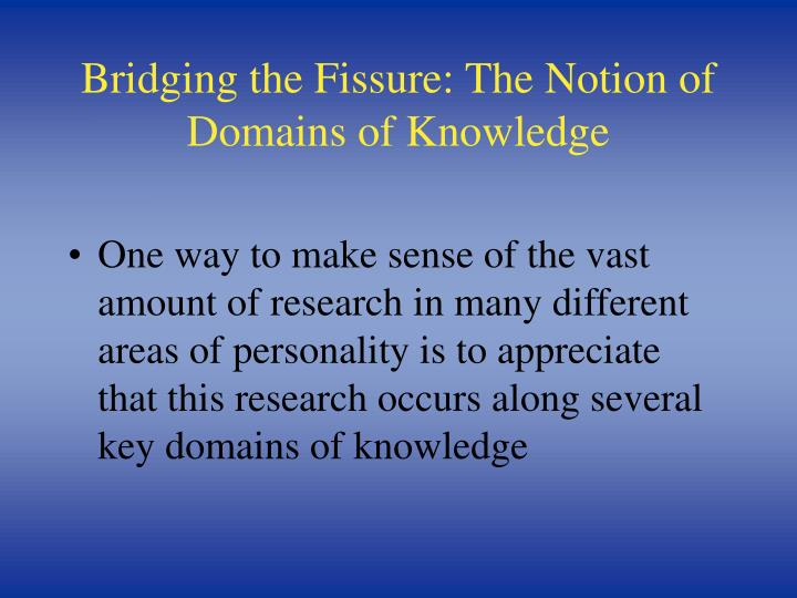 Bridging the Fissure: The Notion of Domains of Knowledge