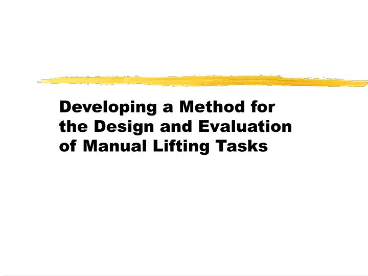 developing a method for the design and evaluation of manual lifting tasks n.