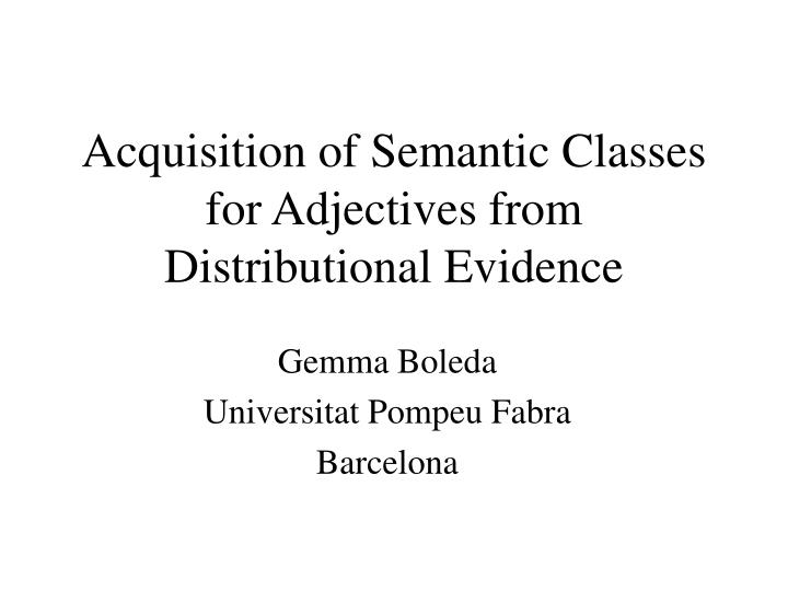 Acquisition of semantic classes for adjectives from distributional evidence