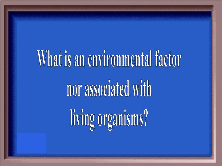 What is an environmental factor