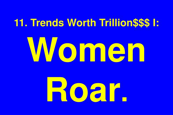 11. Trends Worth Trillion$$$ I: