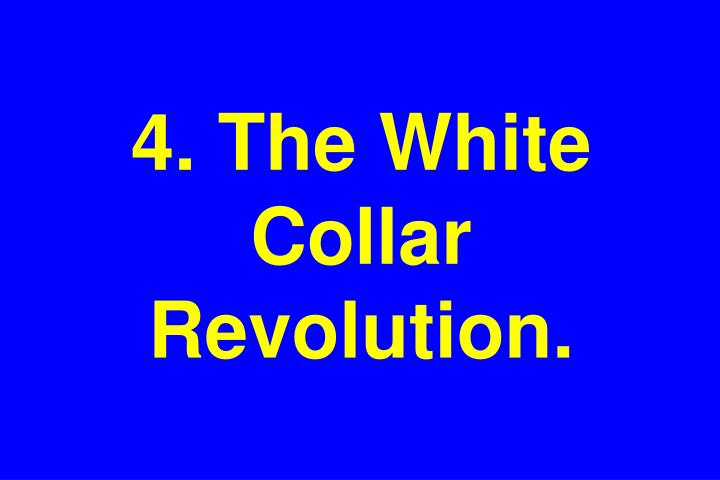 4. The White Collar Revolution.
