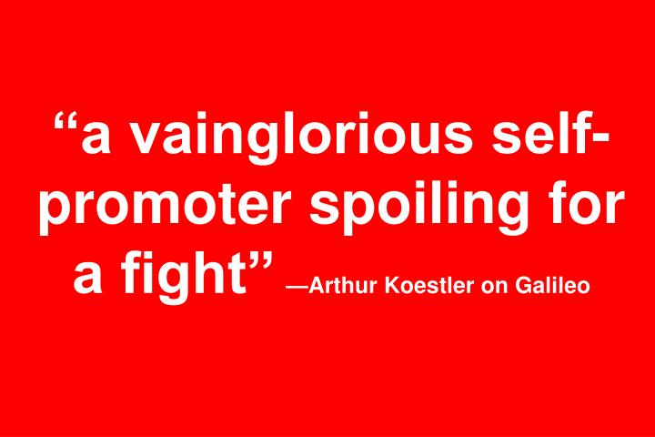 """a vainglorious self-promoter spoiling for a fight"""