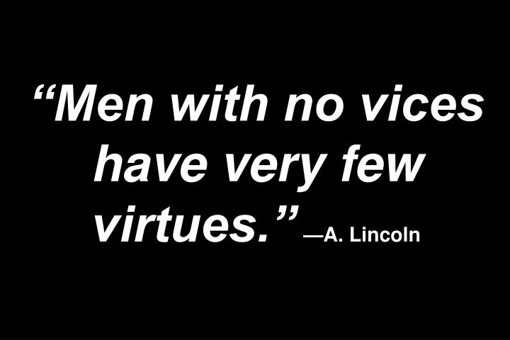 """Men with no vices have very few virtues."""