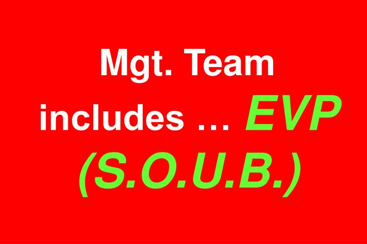 Mgt. Team includes …