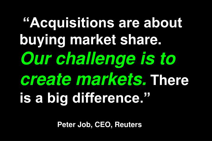 """Acquisitions are about buying market share."