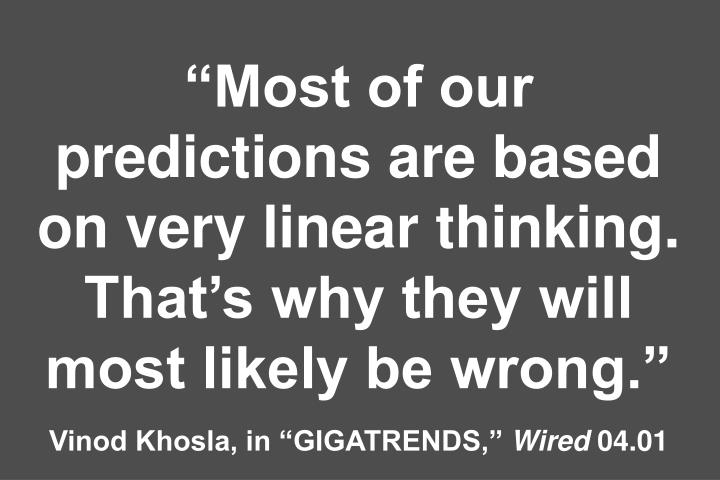 """Most of our predictions are based on very linear thinking. That's why they will most likely be wrong."""