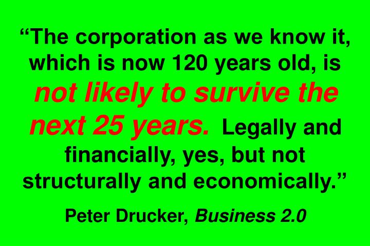 """The corporation as we know it, which is now 120 years old, is"
