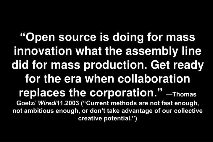 """Open source is doing for mass innovation what the assembly line did for mass production. Get ready for the era when collaboration replaces the corporation."""