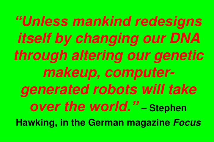 """Unless mankind redesigns itself by changing our DNA through altering our genetic makeup, computer-generated robots will take over the world."""