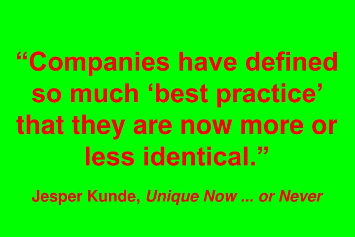 """Companies have defined so much 'best practice' that they are now more or less identical."""