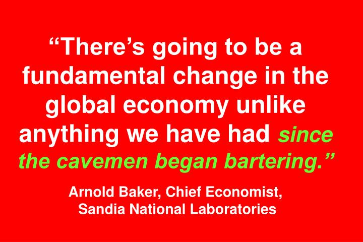 """There's going to be a fundamental change in the global economy unlike anything we have had"