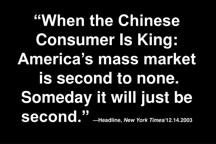 """When the Chinese Consumer Is King: America's mass market"