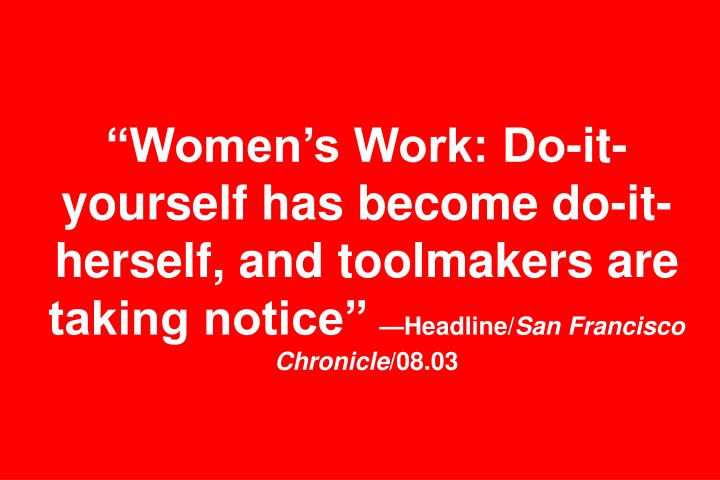 """Women's Work: Do-it-yourself has become do-it-herself, and toolmakers are taking notice"""