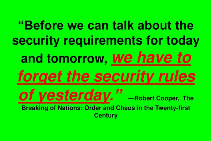 """Before we can talk about the security requirements for today and tomorrow,"