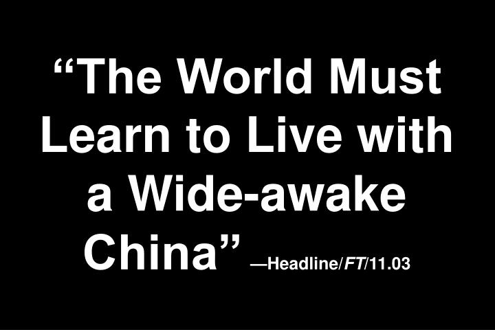 """The World Must Learn to Live with a Wide-awake China"""