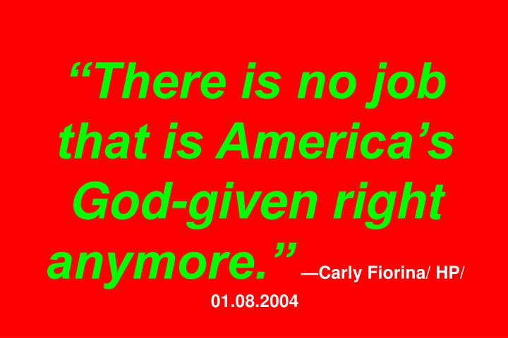 """There is no job that is America's God-given right anymore."""