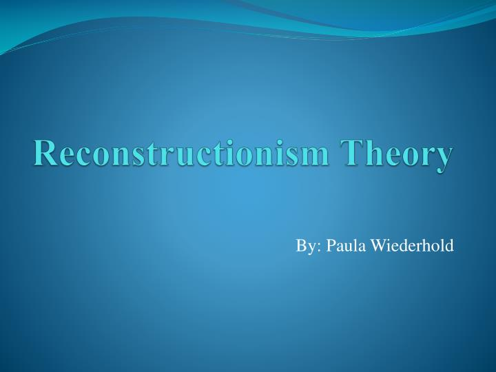 reconstructionism theory n.