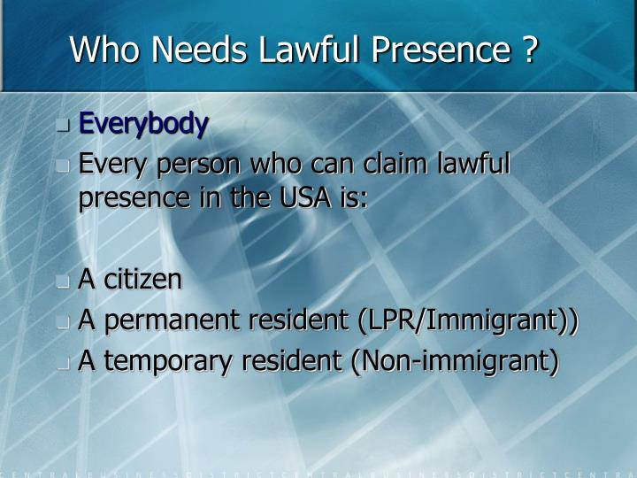 Who Needs Lawful Presence ?