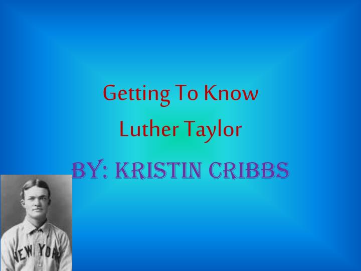 getting to know luther taylor n.