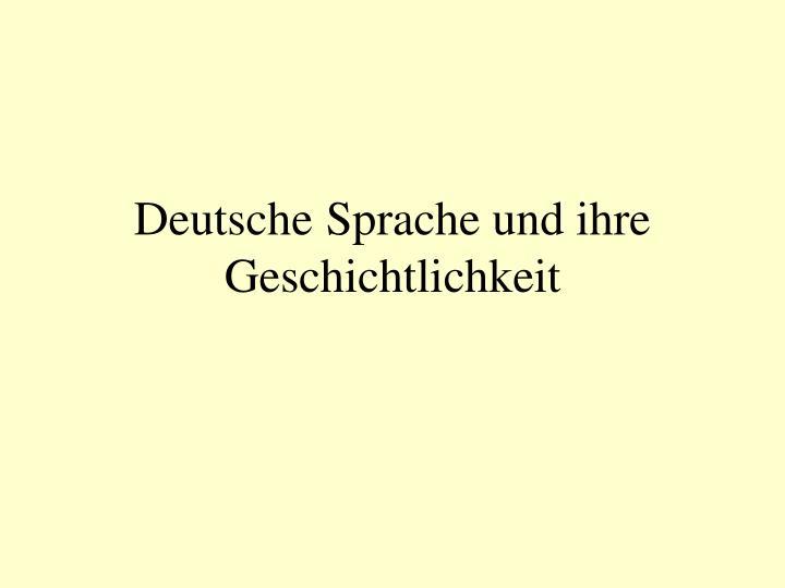 Deutsche sprache und ihre geschichtlichkeit