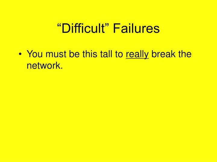 """Difficult"" Failures"