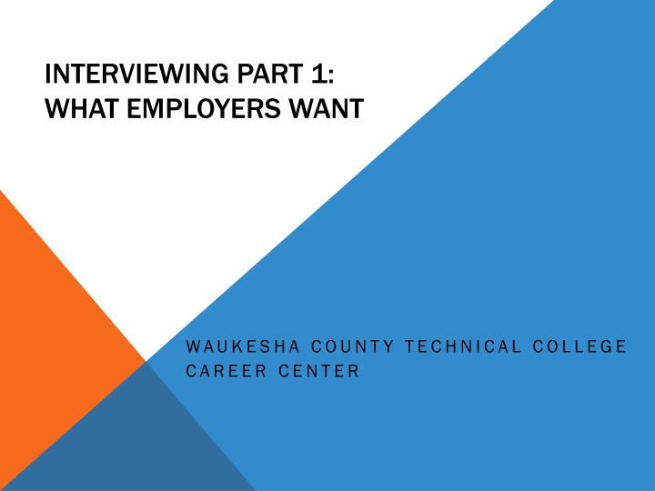 Interviewing part 1 what employers want