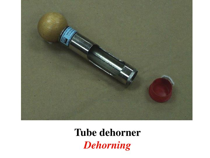 Tube dehorner