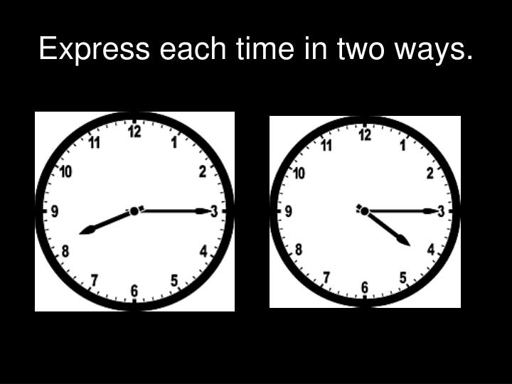 Express each time in two ways.