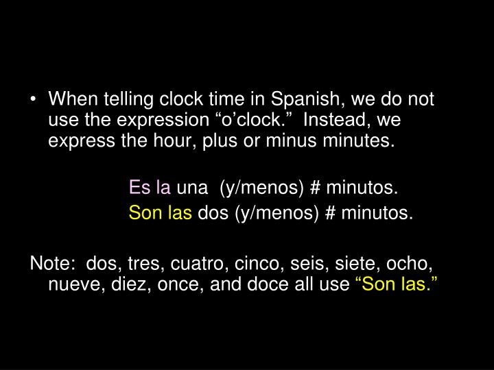 "When telling clock time in Spanish, we do not use the expression ""o'clock.""  Instead, we expre..."