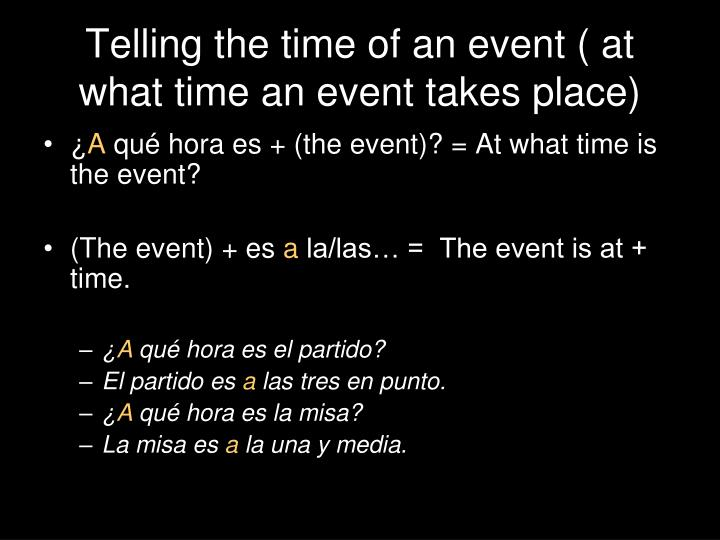 Telling the time of an event ( at what time an event takes place)