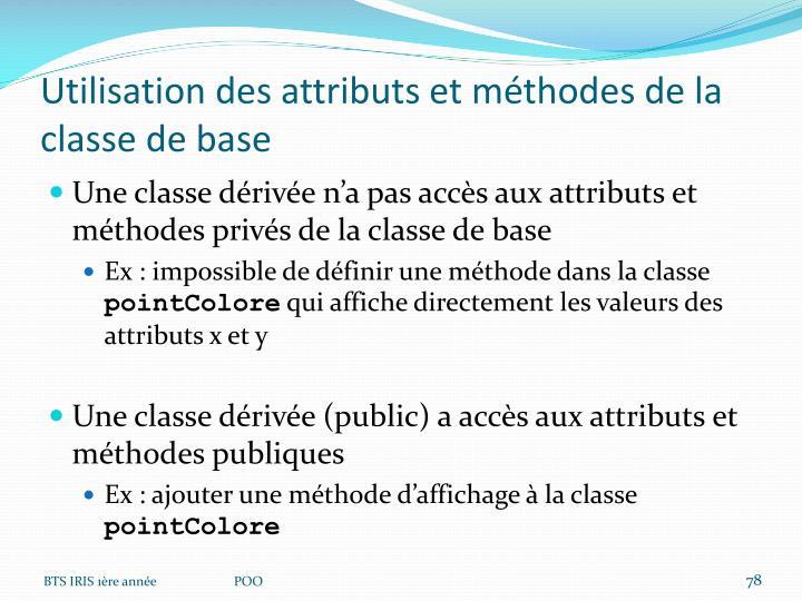 Utilisation des attributs et méthodes de la classe de base