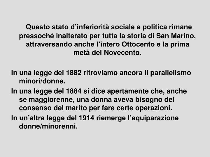 Questo stato d'inferiorità sociale e politica rimane pressoché inalterato per tutta la storia di San Marino, attraversando anche l'intero Ottocento e la prima metà del Novecento.
