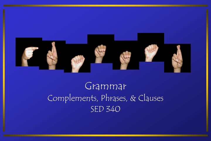 Grammar complements phrases clauses sed 340