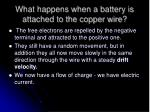 what happens when a battery is attached to the copper wire